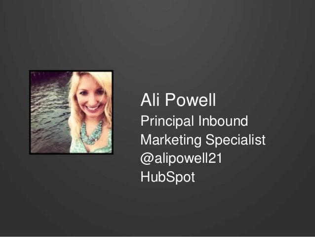 Ali Powell Principal Inbound Marketing Specialist @alipowell21 HubSpot