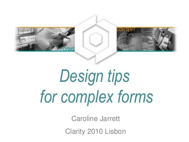 Design tips for complex forms Caroline Jarrett Clarity 2010 Lisbon FORMS CONTENT