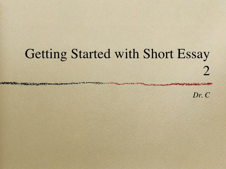 Getting Started with Short Essay                                2                              Dr. C