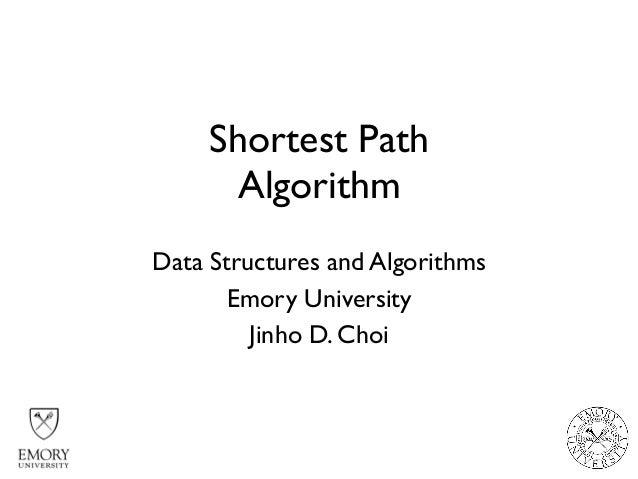 Shortest Path Algorithm Data Structures and Algorithms Emory University Jinho D. Choi