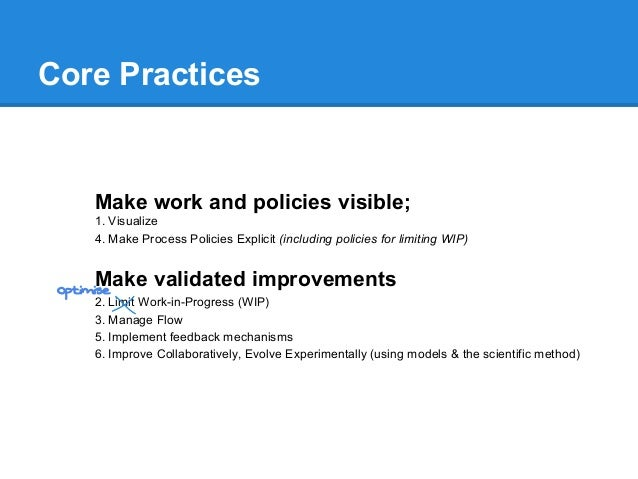 Core Practices  Make work and policies visible; 1. Visualize 4. Make Process Policies Explicit (including policies for lim...