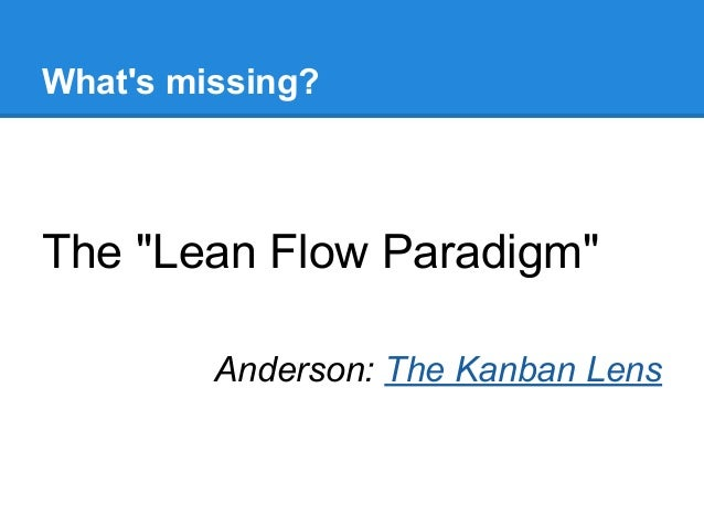 """What's missing?  The """"Lean Flow Paradigm"""" Anderson: The Kanban Lens"""