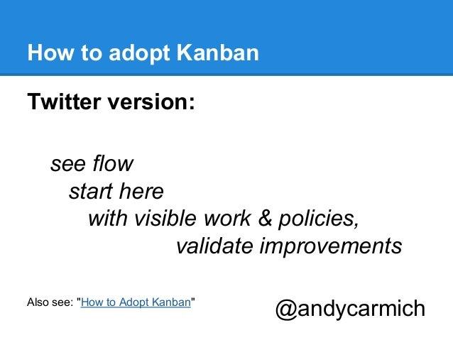 """How to adopt Kanban Twitter version: see flow start here with visible work & policies, validate improvements Also see: """"Ho..."""