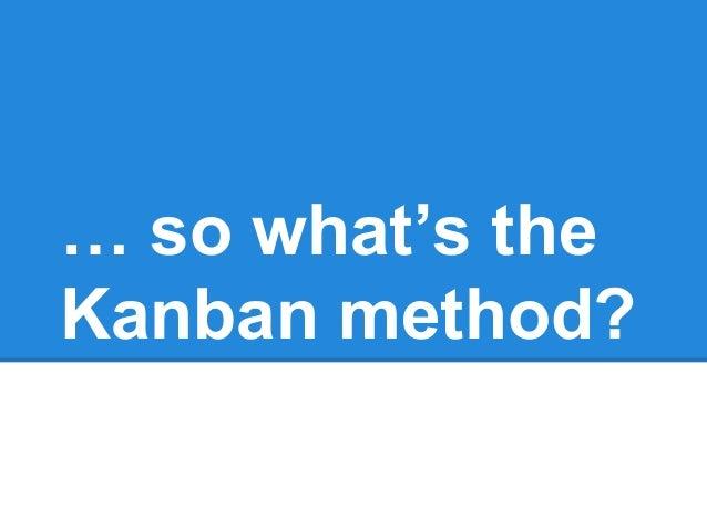 … so what's the Kanban method?