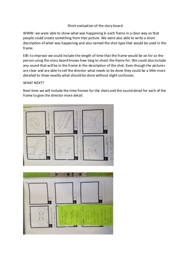 Short evaluation of the story board WWW: we were able to show what was happening in each frame in a clear way so that peop...