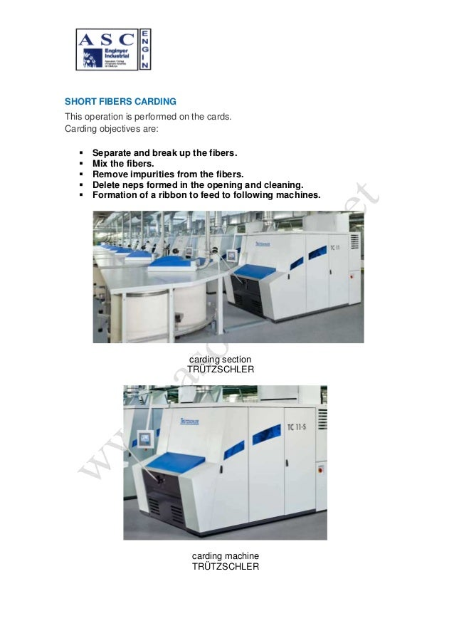 SHORT FIBERS CARDING This operation is performed on the cards. Carding objectives are: Separate and break up the fibers. M...