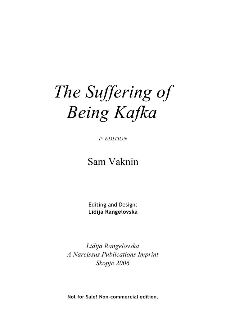The Suffering of  Being Kafka              1st EDITION             Sam Vaknin             Editing and Design:          Lid...