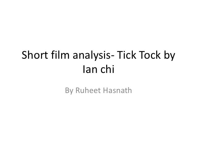 Short film analysis- Tick Tock by             Ian chi         By Ruheet Hasnath