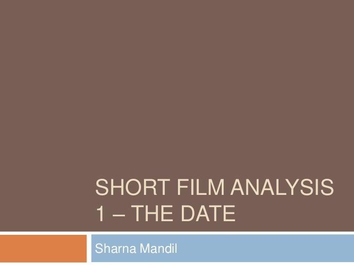 SHORT FILM ANALYSIS1 – THE DATESharna Mandil