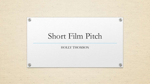 Short Film Pitch HOLLY THOMSON