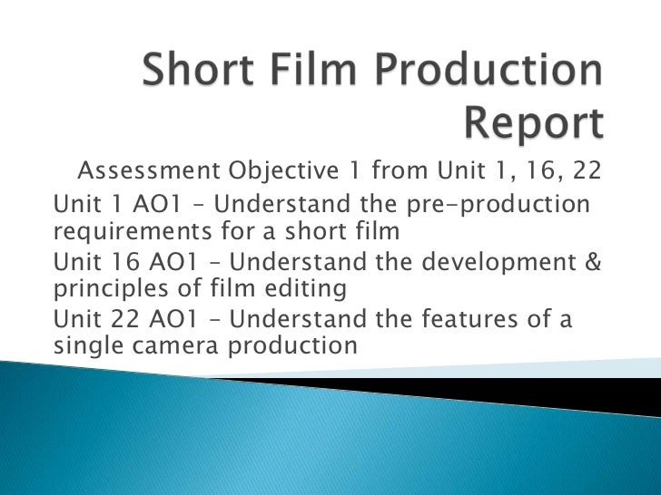 Assessment Objective 1 from Unit 1, 16, 22Unit 1 AO1 – Understand the pre-productionrequirements for a short filmUnit 16 A...