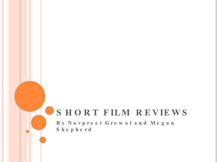 SHORT FILM REVIEWS  By Navpreet Grewal and Megan Shepherd