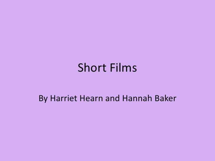 Short Films <br />By Harriet Hearn and Hannah Baker<br />