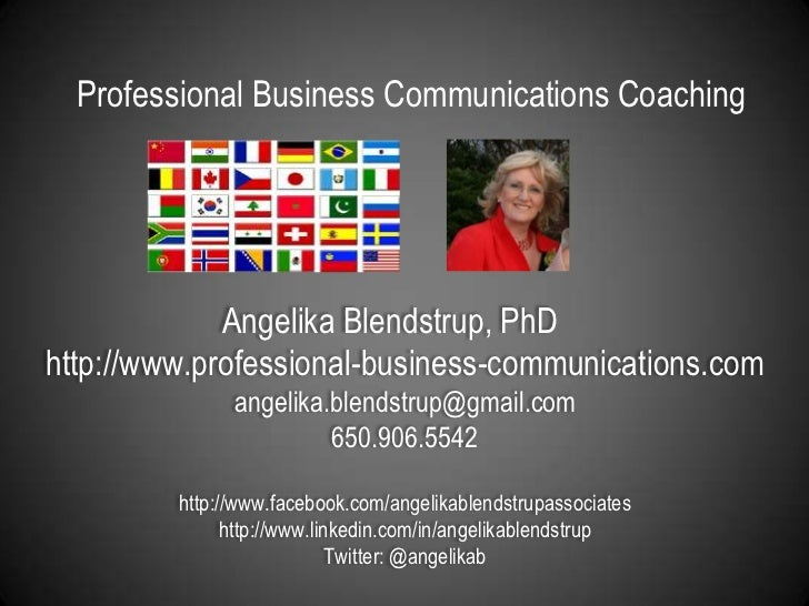 Professional Business Communications Coaching<br />Angelika Blendstrup, PhDhttp://www.professional-business-communications...