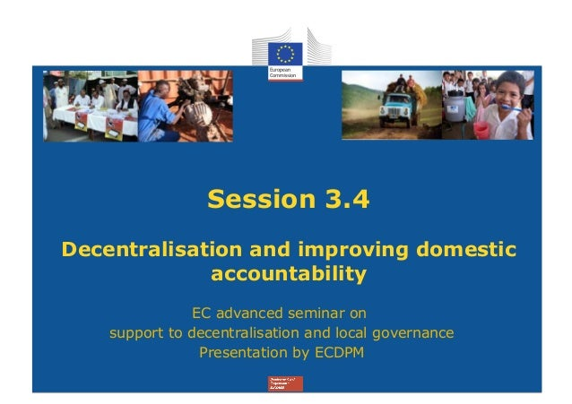 Session 3.4Decentralisation and improving domestic             accountability                EC advanced seminar on    sup...
