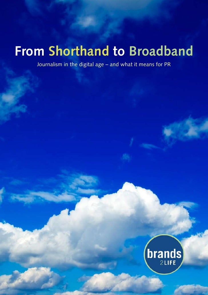 From Shorthand to Broadband    Journalism in the digital age – and what it means for PR