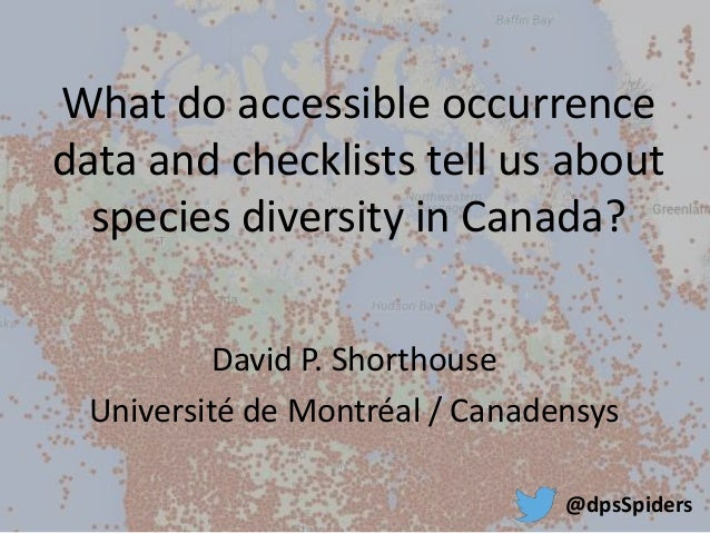 What do accessible occurrence  data and checklists tell us about  species diversity in Canada?  David P. Shorthouse  Unive...