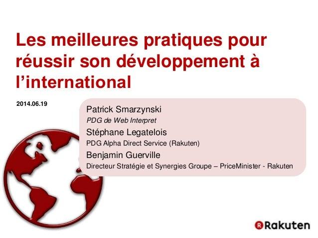 Les meilleures pratiques pour réussir son développement à l'international 2014.06.19 Patrick Smarzynski PDG de Web Interpr...