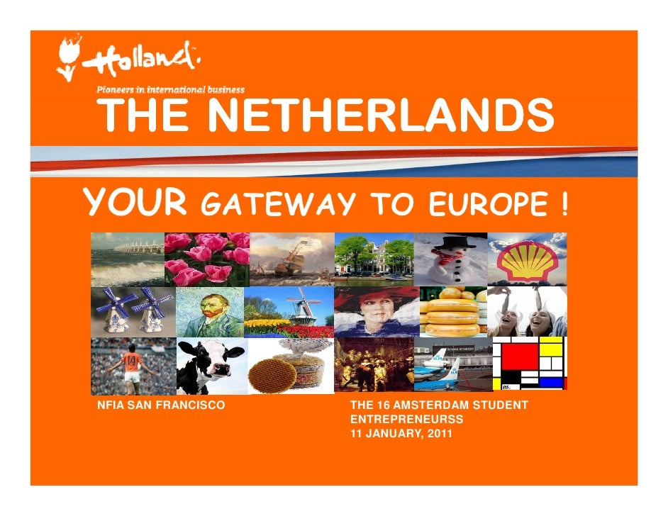 THE NETHERLANDSYOUR GATEWAY TO EUROPE !NFIA SAN FRANCISCO   THE 16 AMSTERDAM STUDENT                     ENTREPRENEURSS   ...