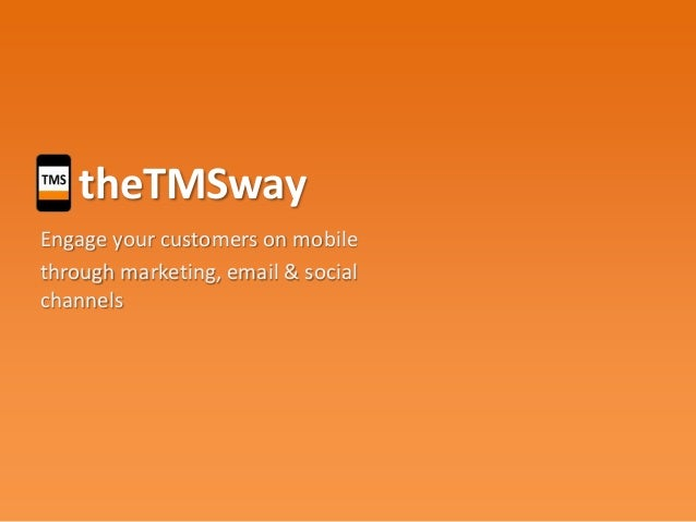 theTMSway Engage your customers on mobile through marketing, email & social channels