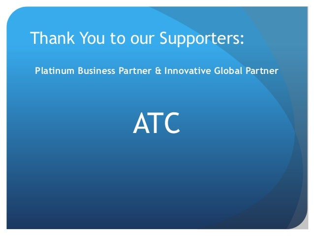 Thank You to our Supporters:Platinum Business Partner & Innovative Global Partner                     ATC