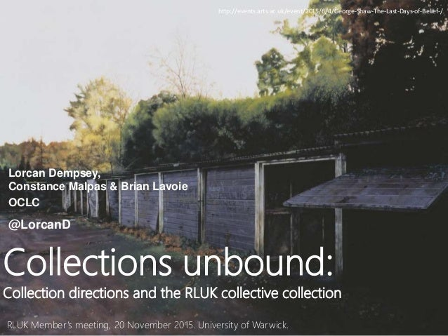 RLUK Member's meeting, 20 November 2015. University of Warwick. Collections unbound: Collection directions and the RLUK co...