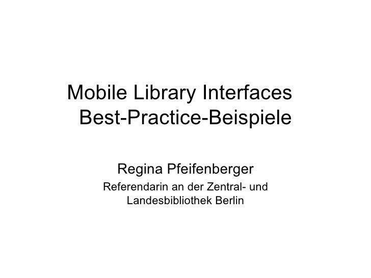 Mobile Library Interfaces  Best-Practice-Beispiele Regina Pfeifenberger Referendarin an der Zentral- und Landesbibliothek ...