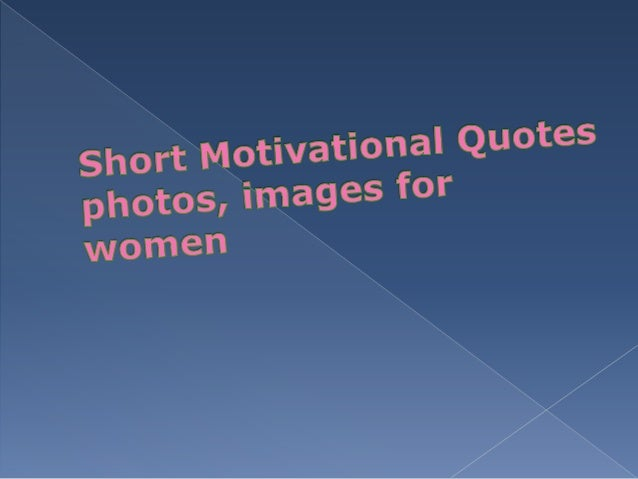 Short Quotes For Students: Short Motivational Quotes For Women, Students