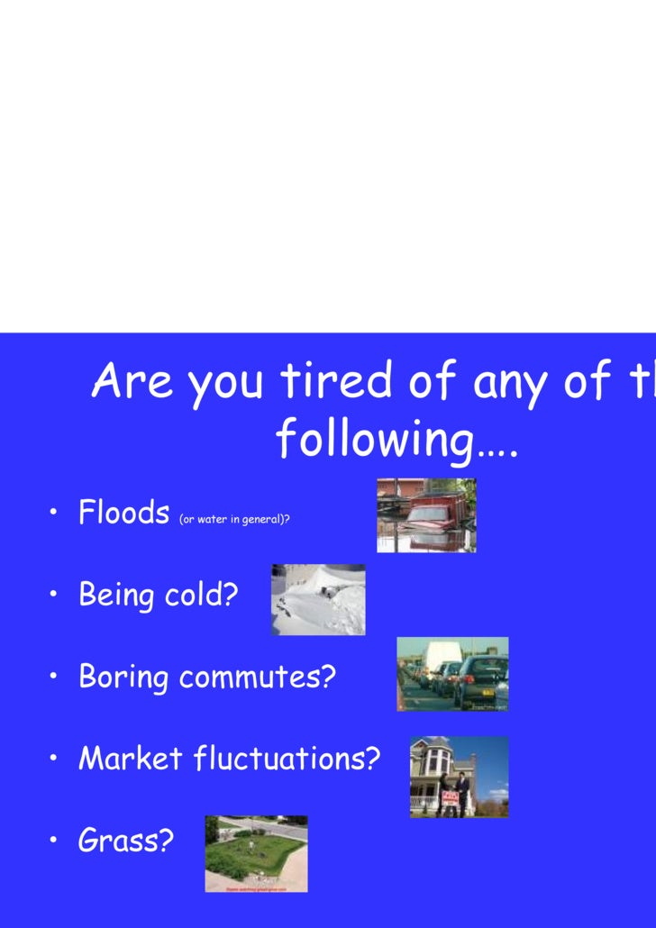<ul><li>Floods  (or water in general)? </li></ul><ul><li>Being cold? </li></ul><ul><li>Boring commutes? </li></ul><ul><li>...