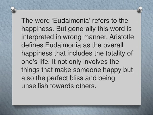 "aristotle concept of eudaimonia essay To eudaimonia (happiness) and thus to a virtuous and active life with a unique  ergos  another point where plato and aristotle's concepts of the ""highest."