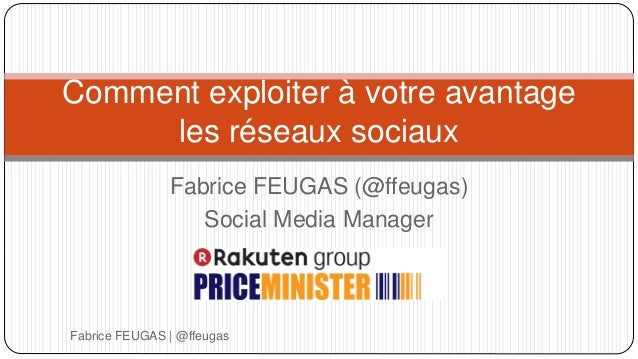 Fabrice FEUGAS (@ffeugas) Social Media Manager Fabrice FEUGAS   @ffeugas Comment exploiter à votre avantage les réseaux so...