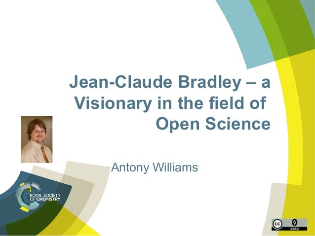 Jean-Claude Bradley – a  Visionary in the field of  Open Science  Antony Williams