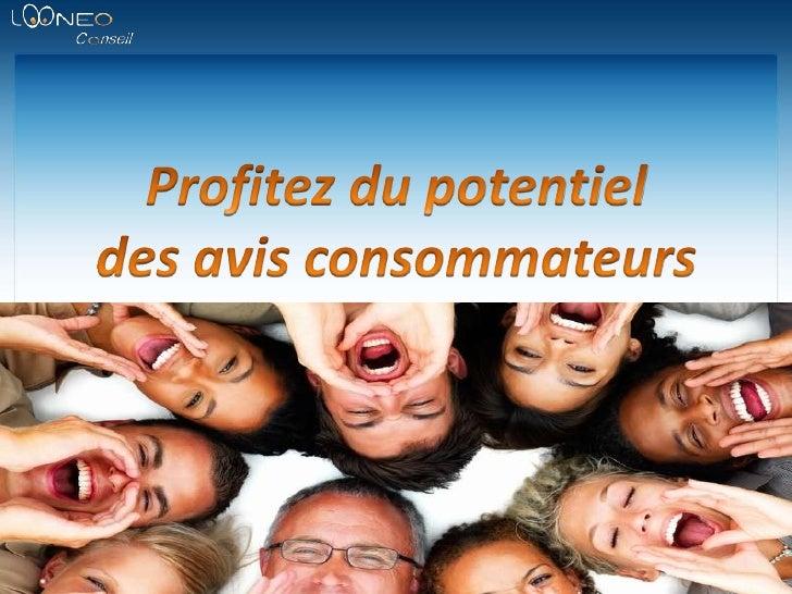 Profitez du potentiel <br />desavis consommateurs<br />