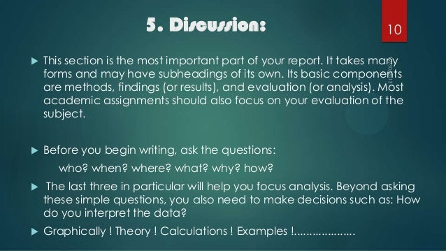5. Discussion:  10    This section is the most important part of your report. It takes many forms and may have subheading...