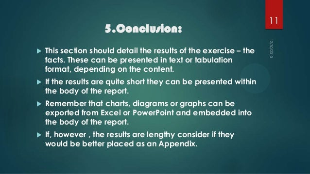 5.Conclusion:   This section should detail the results of the exercise – the facts. These can be presented in text or tab...