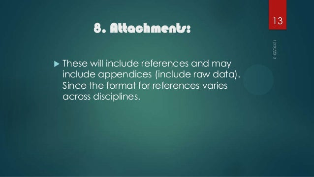 8. Attachments:   These will include references and may include appendices (include raw data). Since the format for refer...
