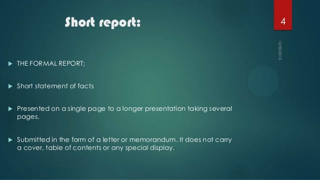 Short report:   THE FORMAL REPORT;    Short statement of facts    Presented on a single page to a longer presentation t...