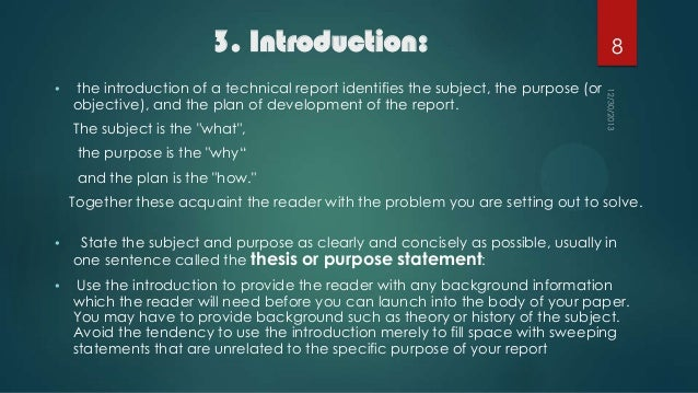 3. Introduction: •  8  the introduction of a technical report identifies the subject, the purpose (or objective), and the ...