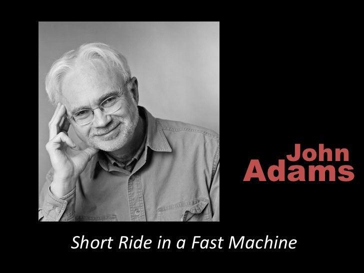 John                      Adams  Short Ride in a Fast Machine
