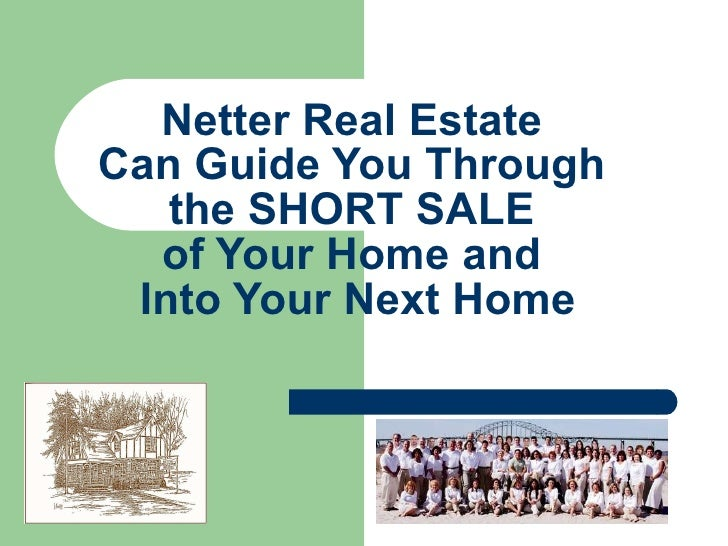 Netter Real Estate  Can Guide You Through  the SHORT SALE  of Your Home and  Into Your Next Home