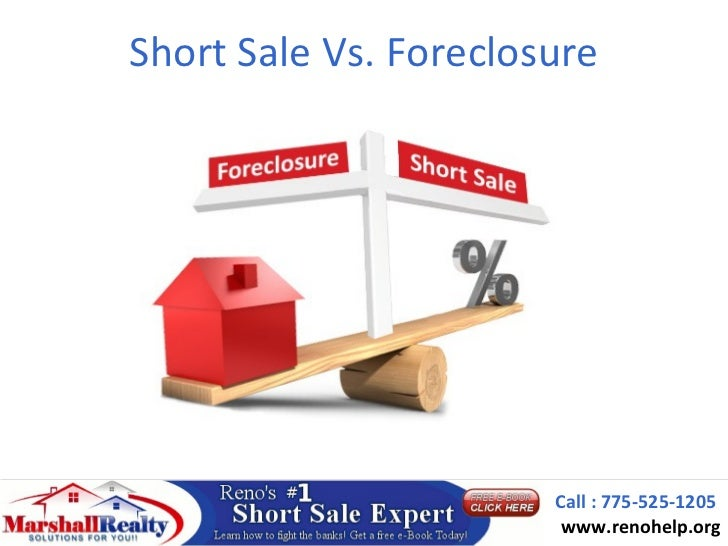 Short Sale Vs. Foreclosure                       Call : 775-525-1205                        www.renohelp.org
