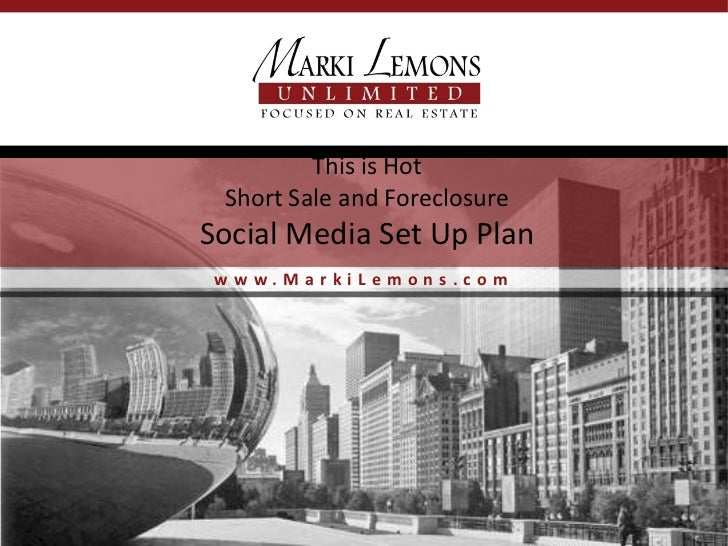 This is Hot Short Sale and ForeclosureSocial Media Set Up Plan www.MarkiLemons.com