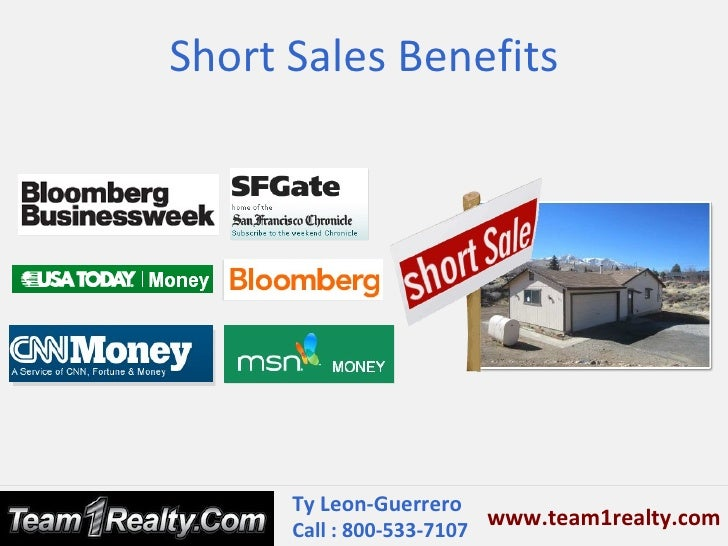 Short Sales Benefits      Ty Leon-Guerrero                          www.team1realty.com      Call : 800-533-7107
