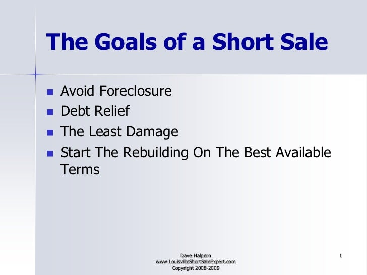 1<br />The Goals of a Short Sale<br />Avoid Foreclosure<br />Debt Relief<br />The Least Damage<br />Start The Rebuilding O...
