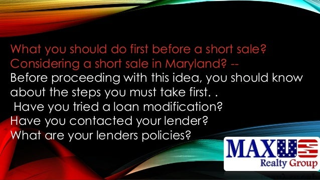 What you should do first before a short sale? Considering a short sale in Maryland? -- Before proceeding with this idea, y...