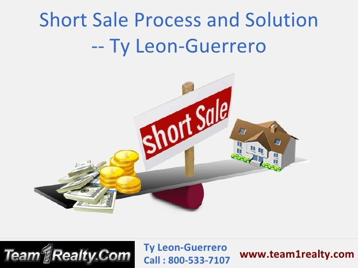 Short Sale Process and Solution      -- Ty Leon-Guerrero           Ty Leon-Guerrero                               www.team...