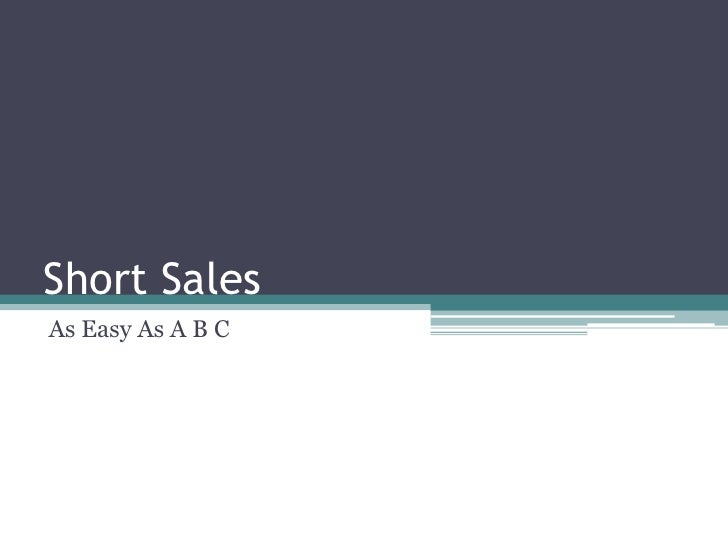Short Sales<br />As Easy As A B C<br />