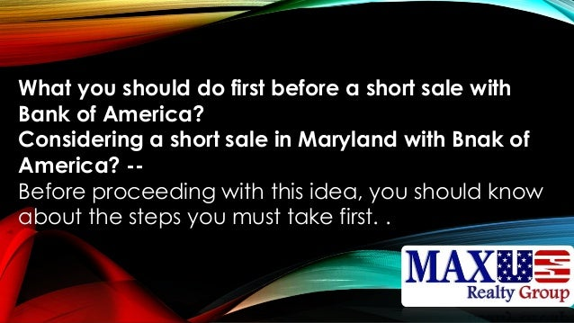 What you should do first before a short sale with Bank of America? Considering a short sale in Maryland with Bnak of Ameri...