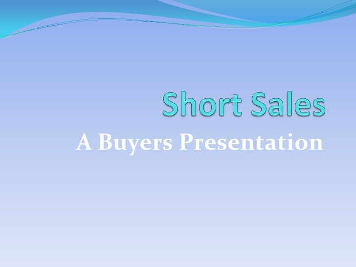 Short Sales<br />A Buyers Presentation<br />