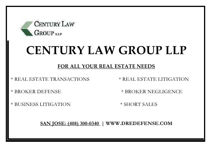 CENTURY LAW GROUP LLP FOR ALL YOUR REAL ESTATE NEEDS * REAL ESTATE TRANSACTIONS  * REAL ESTATE LITIGATION * BROKER DEFENSE...